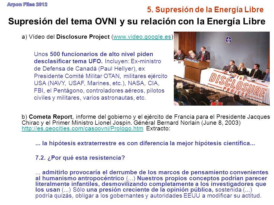 5. Supresión de la Energía Libre Supresión del tema OVNI y su relación con la Energía Libre a) Vídeo del Disclosure Project (www.video.google.es).www.