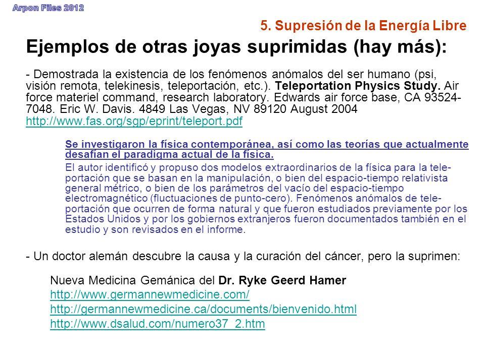 5. Supresión de la Energía Libre Ejemplos de otras joyas suprimidas (hay más): - Demostrada la existencia de los fenómenos anómalos del ser humano (ps