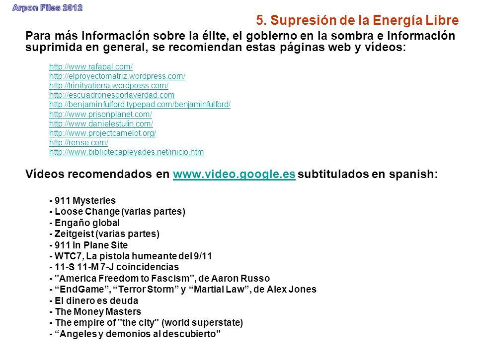 5. Supresión de la Energía Libre Para más información sobre la élite, el gobierno en la sombra e información suprimida en general, se recomiendan esta