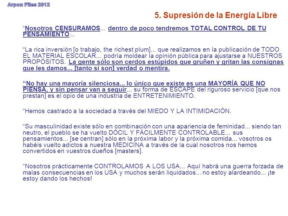 5. Supresión de la Energía Libre Nosotros CENSURAMOS... dentro de poco tendremos TOTAL CONTROL DE TU PENSAMIENTO... La rica inversión [o trabajo, the