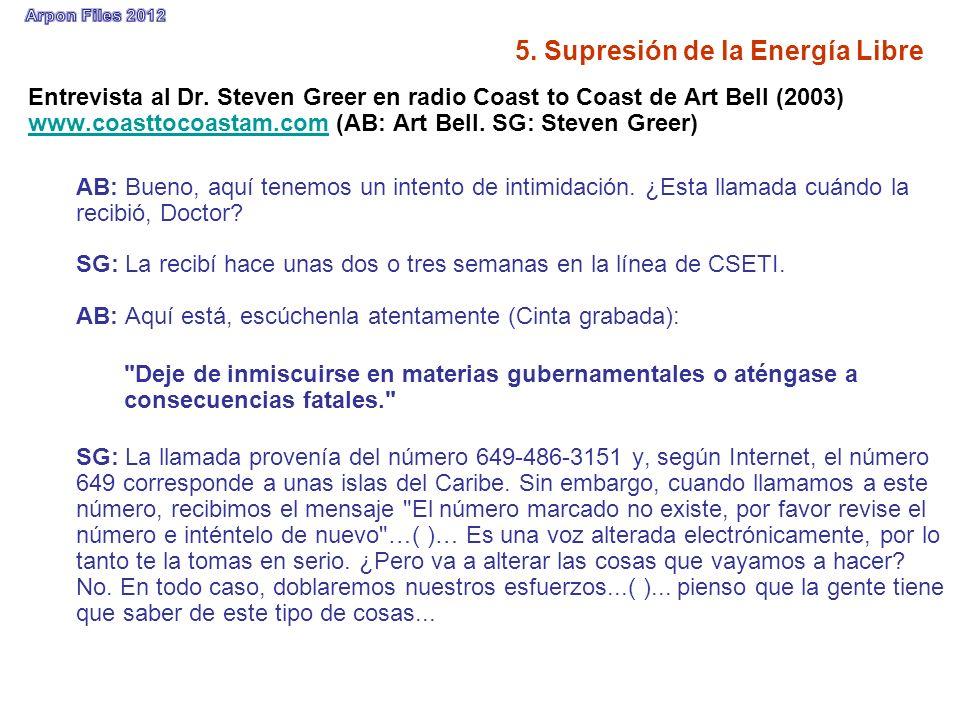 5. Supresión de la Energía Libre Entrevista al Dr. Steven Greer en radio Coast to Coast de Art Bell (2003) www.coasttocoastam.com (AB: Art Bell. SG: S