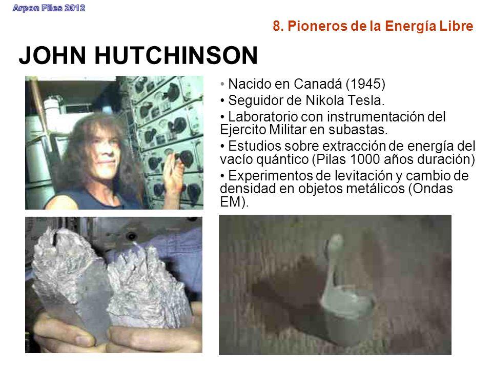 JOHN HUTCHINSON Nacido en Canadá (1945) Seguidor de Nikola Tesla. Laboratorio con instrumentación del Ejercito Militar en subastas. Estudios sobre ext
