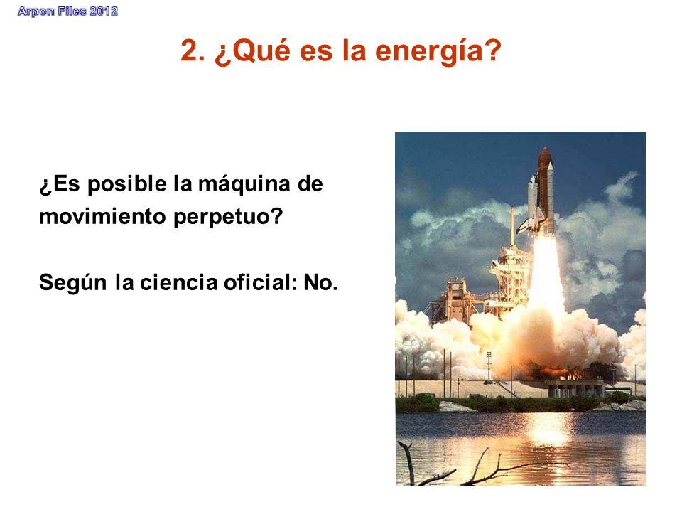 2. ¿Qué es la energía? ¿Es posible la máquina de movimiento perpetuo? Según la ciencia oficial: No.