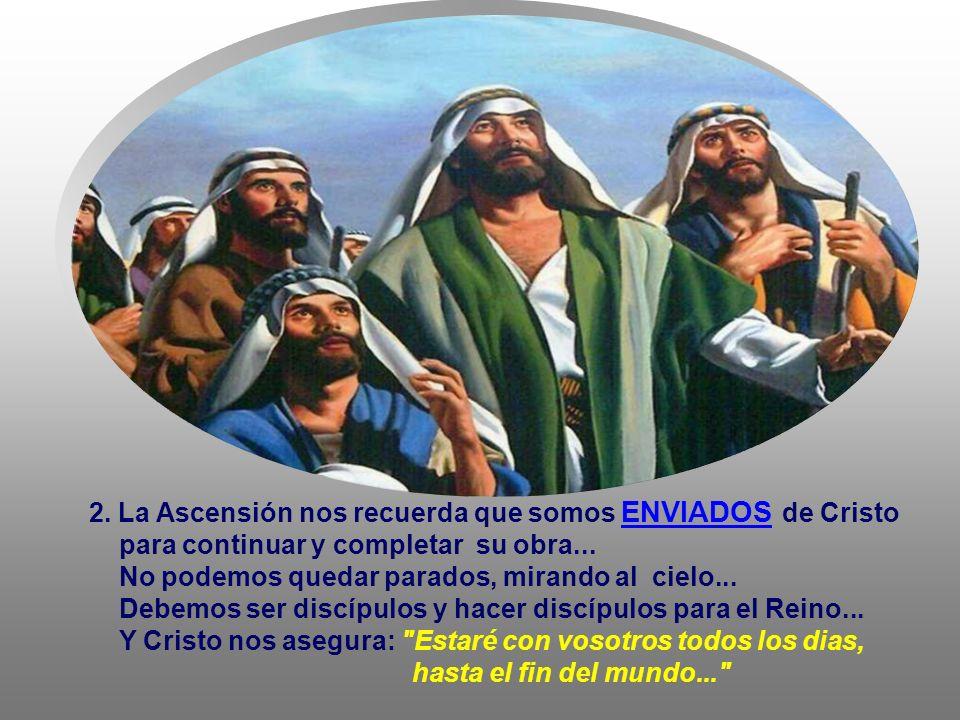 * LA ASCENSIÓN no es una narración histórica, sino una encenificación literaria de la exaltación de Jesús...con semejanzas de la subida de Elías al ci