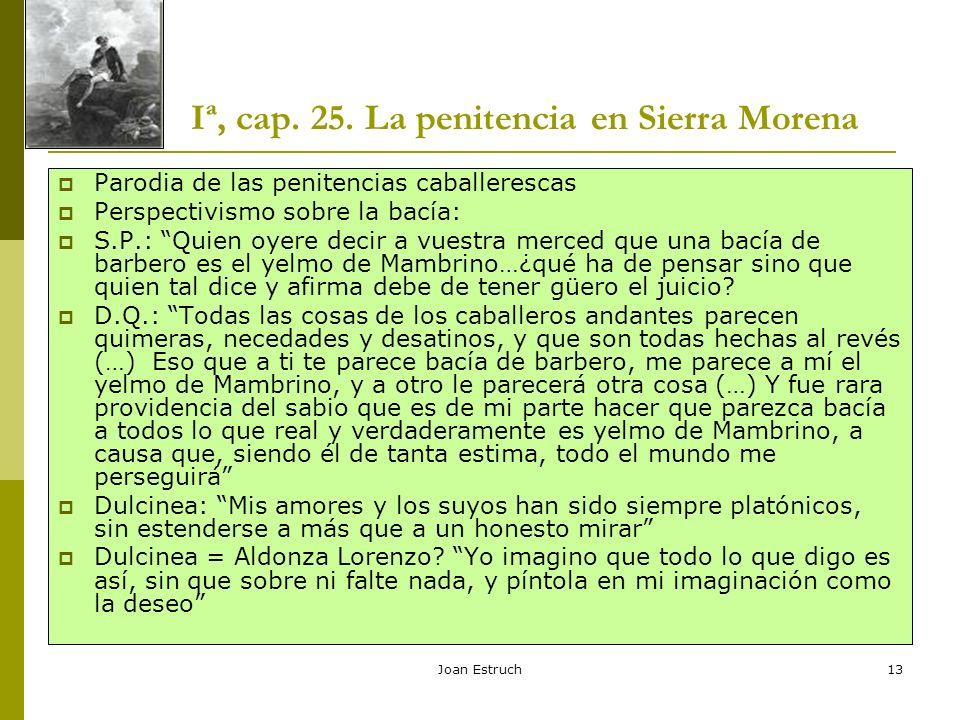 Joan Estruch13 Iª, cap. 25. La penitencia en Sierra Morena Parodia de las penitencias caballerescas Perspectivismo sobre la bacía: S.P.: Quien oyere d