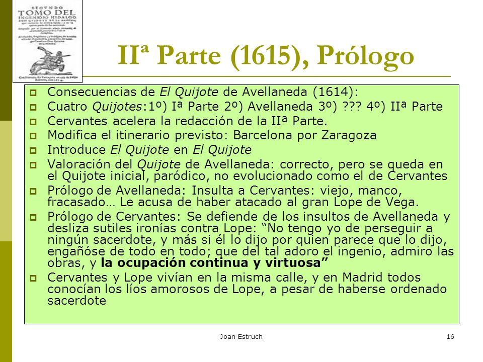 Joan Estruch16 IIª Parte (1615), Prólogo Consecuencias de El Quijote de Avellaneda (1614): Cuatro Quijotes:1º) Iª Parte 2º) Avellaneda 3º) ??? 4º) IIª