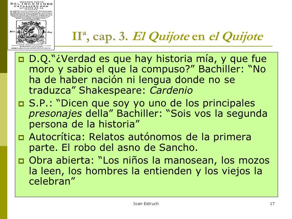 Joan Estruch17 IIª, cap. 3. El Quijote en el Quijote D.Q.¿Verdad es que hay historia mía, y que fue moro y sabio el que la compuso? Bachiller: No ha d