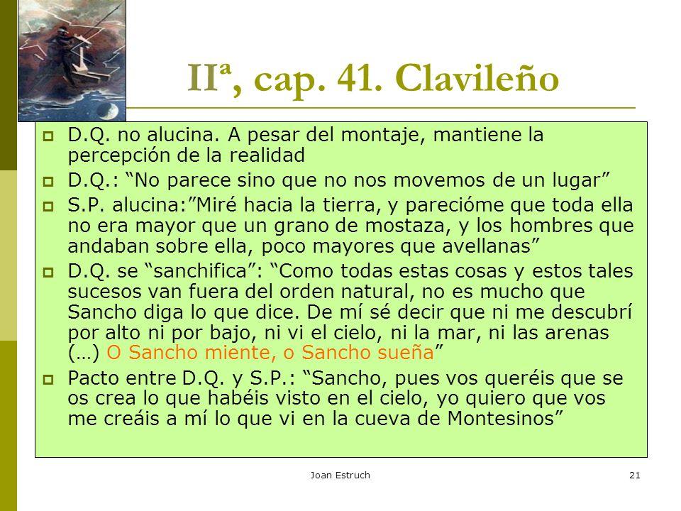 Joan Estruch21 IIª, cap. 41. Clavileño D.Q. no alucina. A pesar del montaje, mantiene la percepción de la realidad D.Q.: No parece sino que no nos mov
