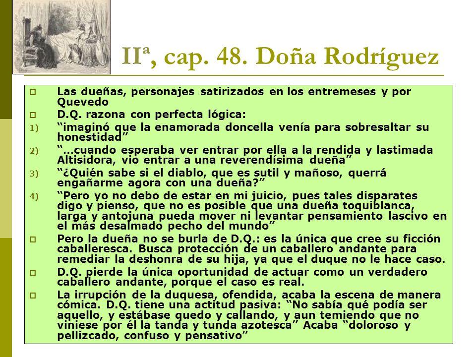 Joan Estruch22 IIª, cap. 48. Doña Rodríguez Las dueñas, personajes satirizados en los entremeses y por Quevedo D.Q. razona con perfecta lógica: 1) ima