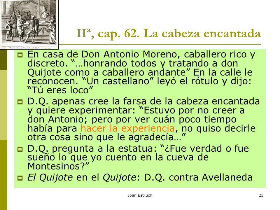 Joan Estruch23 IIª, cap. 62. La cabeza encantada En casa de Don Antonio Moreno, caballero rico y discreto. …honrando todos y tratando a don Quijote co