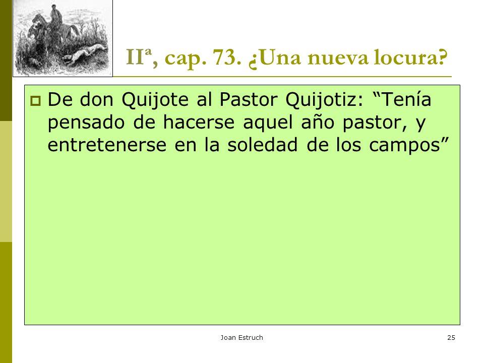 Joan Estruch25 IIª, cap. 73. ¿Una nueva locura? De don Quijote al Pastor Quijotiz: Tenía pensado de hacerse aquel año pastor, y entretenerse en la sol