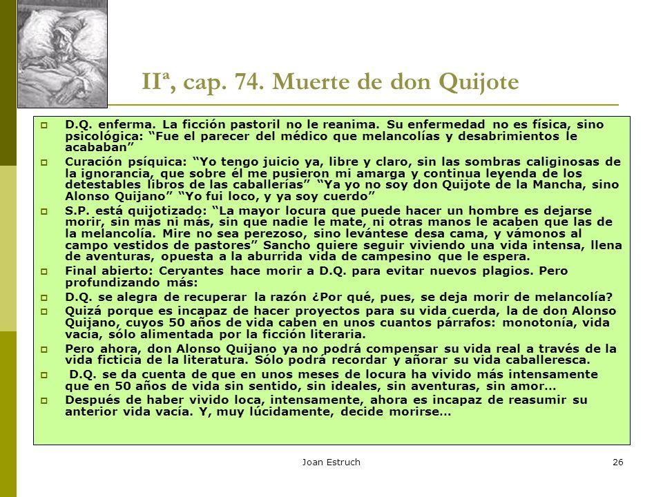 Joan Estruch26 IIª, cap. 74. Muerte de don Quijote D.Q. enferma. La ficción pastoril no le reanima. Su enfermedad no es física, sino psicológica: Fue
