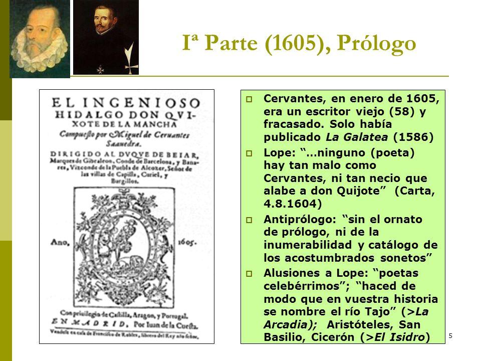 5 Iª Parte (1605), Prólogo Cervantes, en enero de 1605, era un escritor viejo (58) y fracasado. Solo había publicado La Galatea (1586) Lope: …ninguno