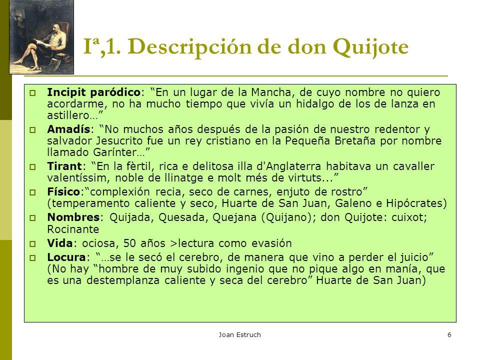 Joan Estruch6 Iª,1. Descripción de don Quijote Incipit paródico: En un lugar de la Mancha, de cuyo nombre no quiero acordarme, no ha mucho tiempo que