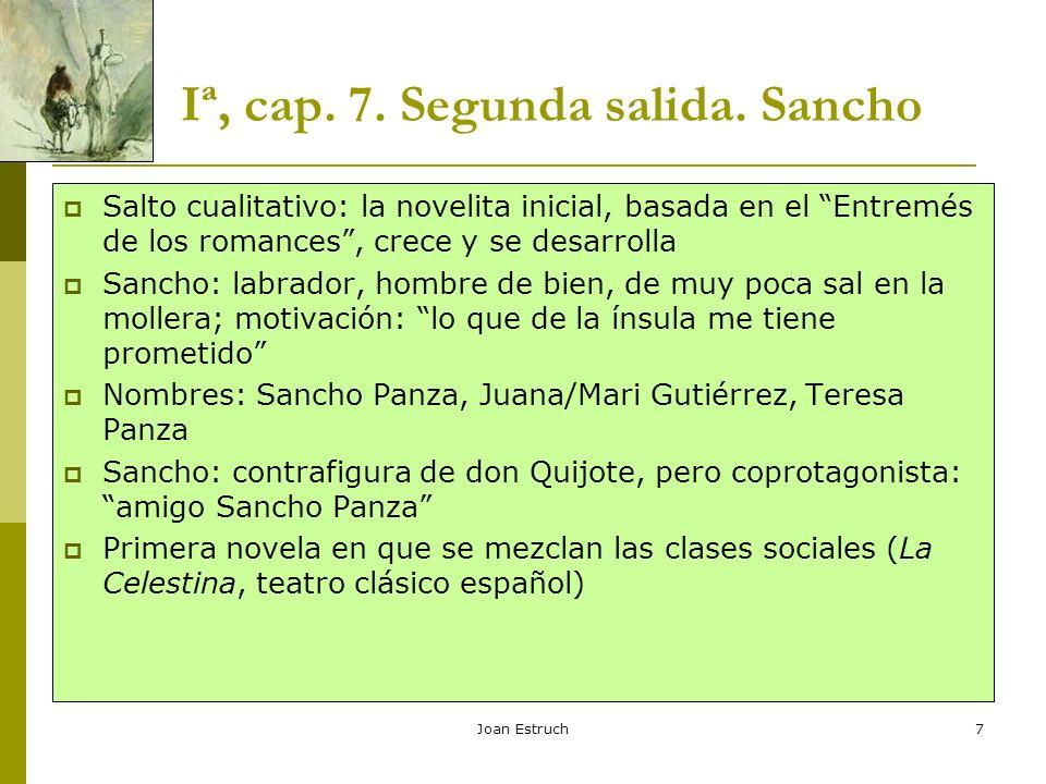 Joan Estruch7 Iª, cap. 7. Segunda salida. Sancho Salto cualitativo: la novelita inicial, basada en el Entremés de los romances, crece y se desarrolla