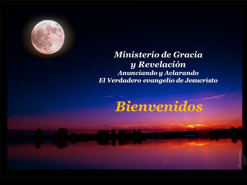 Ministerio de Gracia y Revelación Anunciando y Aclarando El Verdadero evangelio de Jesucristo Bienvenidos