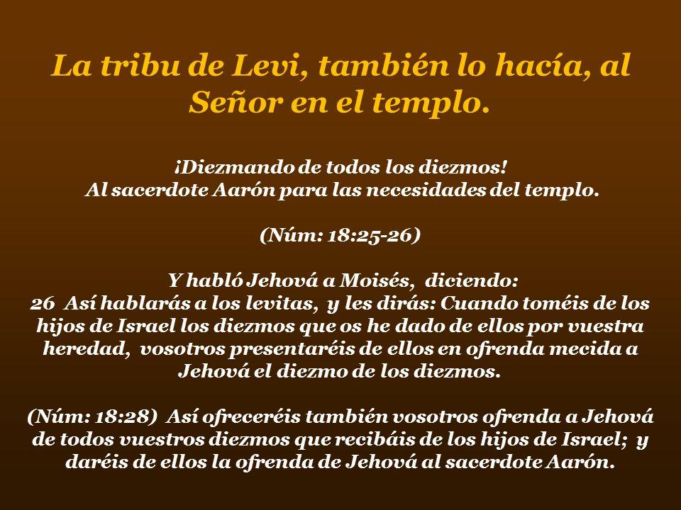 ¡El pueblo de Israel lo hacía a los Levitas.