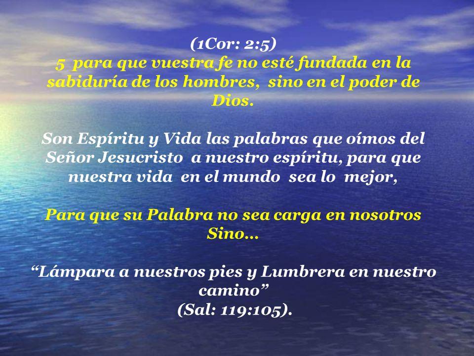 (1Cor: 2:5) 5 para que vuestra fe no esté fundada en la sabiduría de los hombres, sino en el poder de Dios.