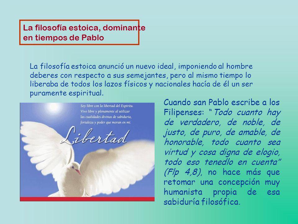 La filosofía estoica, dominante en tiempos de Pablo La filosofía estoica influyó también en el cristianismo, ya que en ella se encuentran valores muy