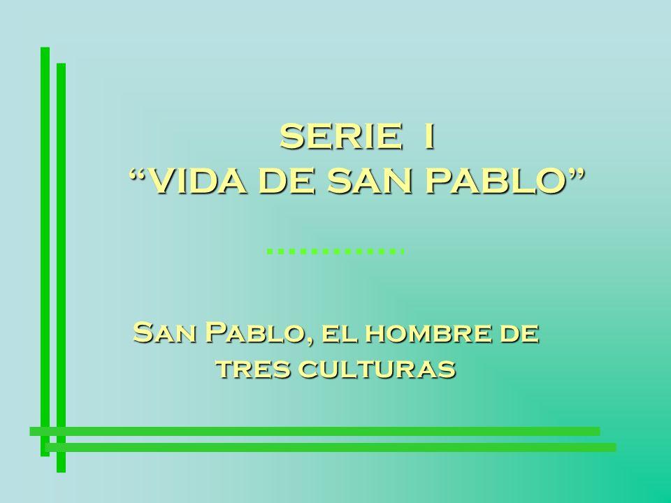 SERIE I VIDA DE SAN PABLO San Pablo, el hombre de tres culturas