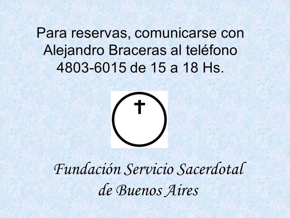 Para reservas, comunicarse con Alejandro Braceras al teléfono 4803-6015 de 15 a 18 Hs. Fundación Servicio Sacerdotal de Buenos Aires