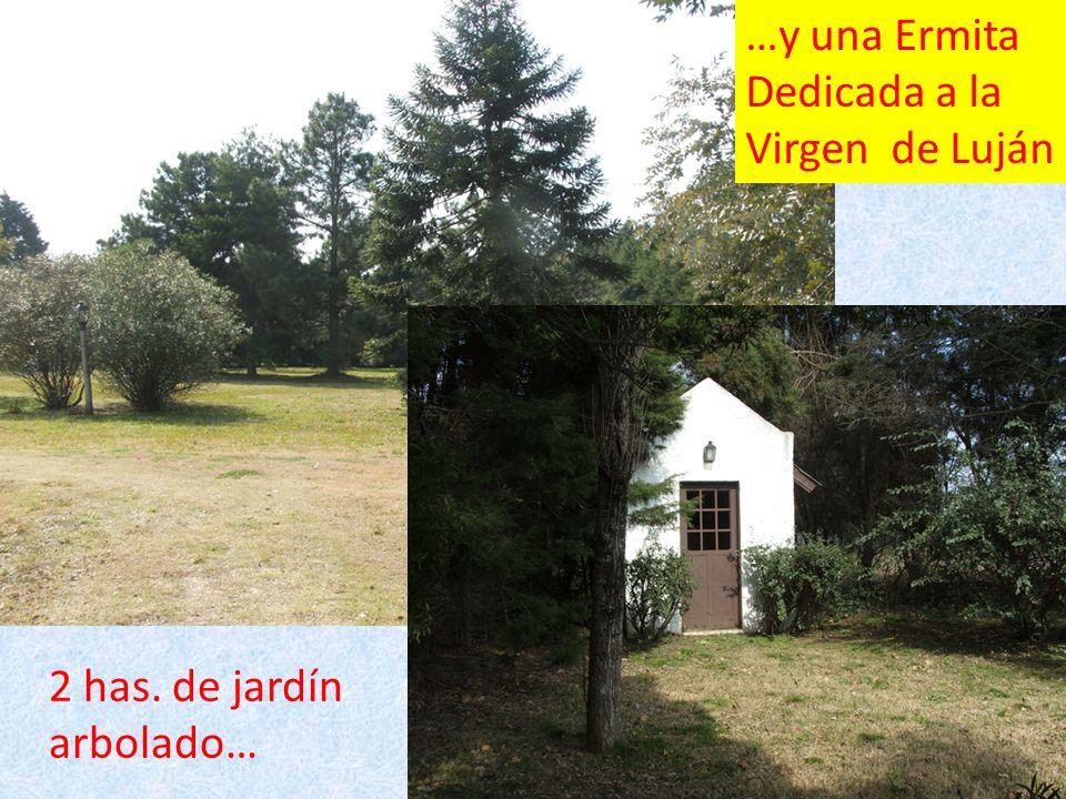 2 has. de jardín arbolado… …y una Ermita Dedicada a la Virgen de Luján