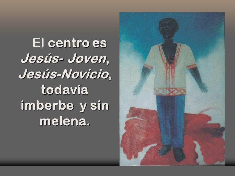 centro es Jesús-Joven, Jesús-Novicio, todavía imberbe y sin melena.