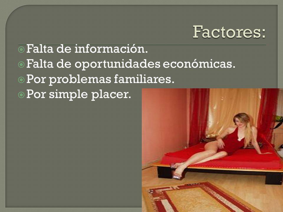 Falta de información. Falta de oportunidades económicas. Por problemas familiares. Por simple placer.