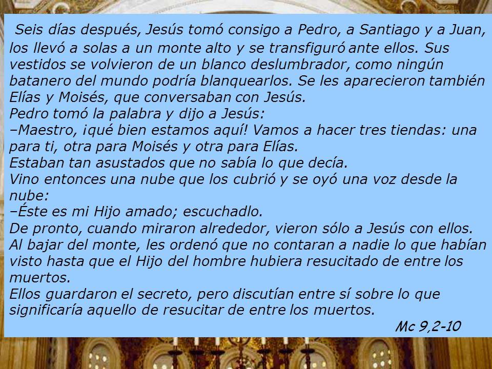 Iglesia de la Transfiguración, cima del monte Tabor En el resplandor de la nube se oyó la voz del Padre: Este es mi Hijo, el Amado, escuchadle.