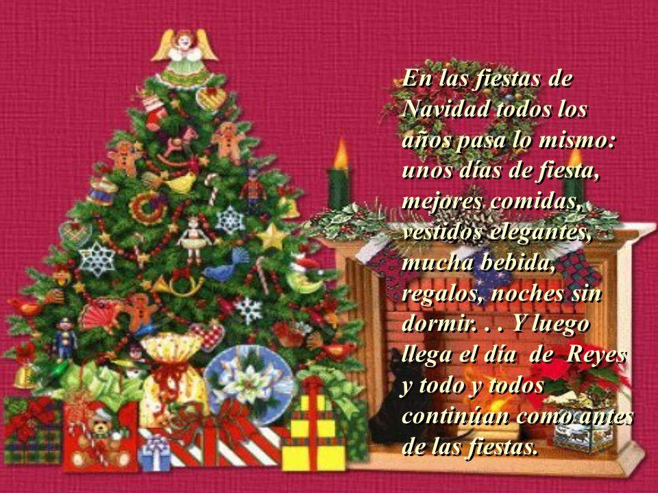 En las fiestas de Navidad todos los años pasa lo mismo: unos días de fiesta, mejores comidas, vestidos elegantes, mucha bebida, regalos, noches sin do