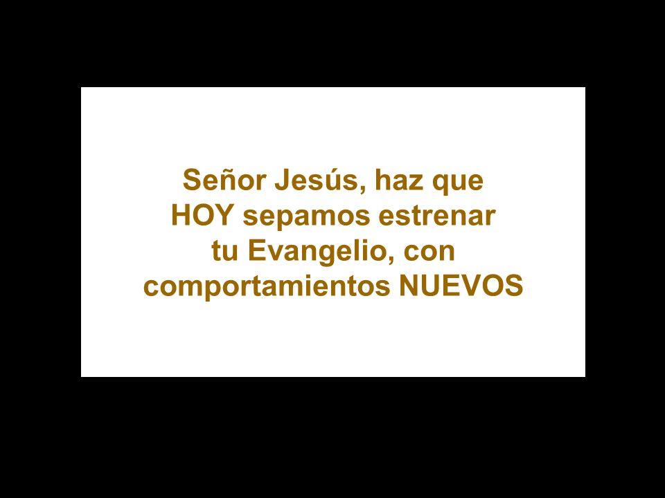 Señor Jesús, haz que HOY sepamos estrenar tu Evangelio, con comportamientos NUEVOS PARROQUIA DE SAN ALFONSO Parroquia de San Alfonso