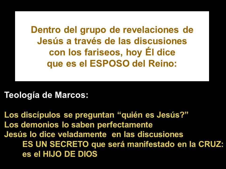 Dentro del grupo de revelaciones de Jesús a través de las discusiones con los fariseos, hoy Él dice que es el ESPOSO del Reino: Teología de Marcos: Los discípulos se preguntan quién es Jesús.