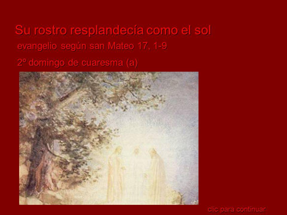 Su rostro resplandecía como el sol 2º domingo de cuaresma (a) c lic para continuar evangelio según san Mateo 17, 1-9