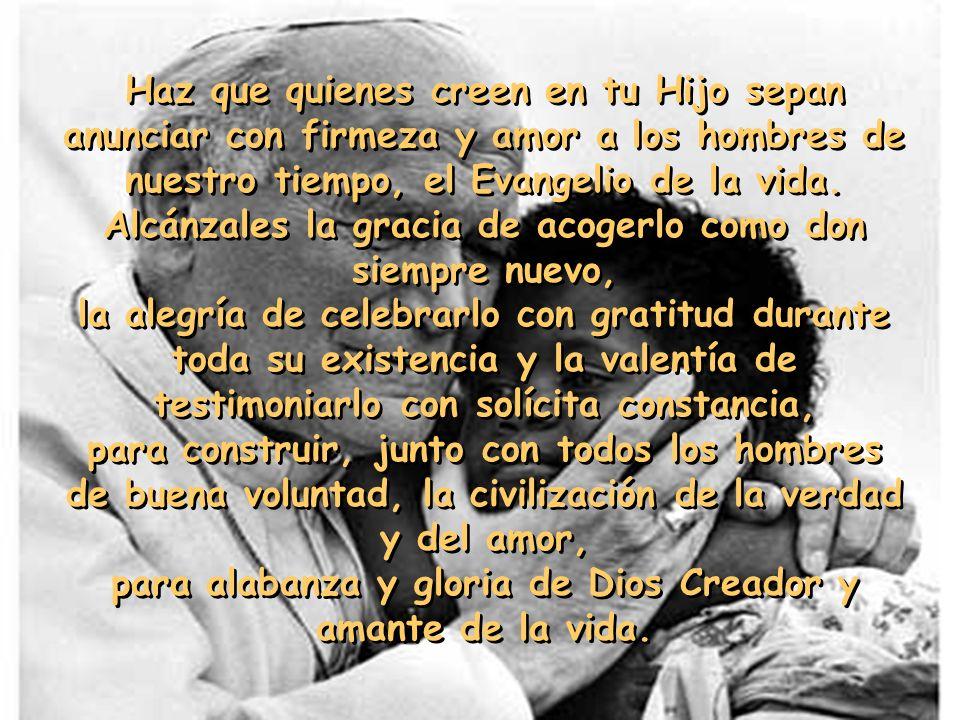 Oración por la vida Por S.S. Juan Pablo II Oh, María aurora del mundo nuevo. Madre de los vivientes a Ti confiamos la causa de la vida; mira, Madre, e