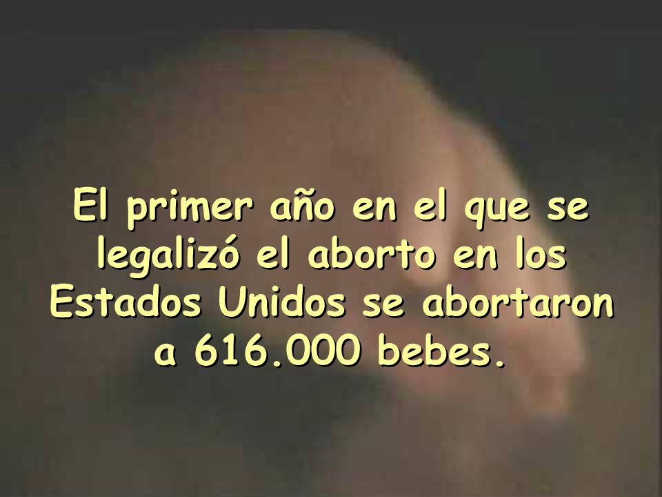 El primer año en el que se legalizó el aborto en los Estados Unidos se abortaron a 616.000 bebes.