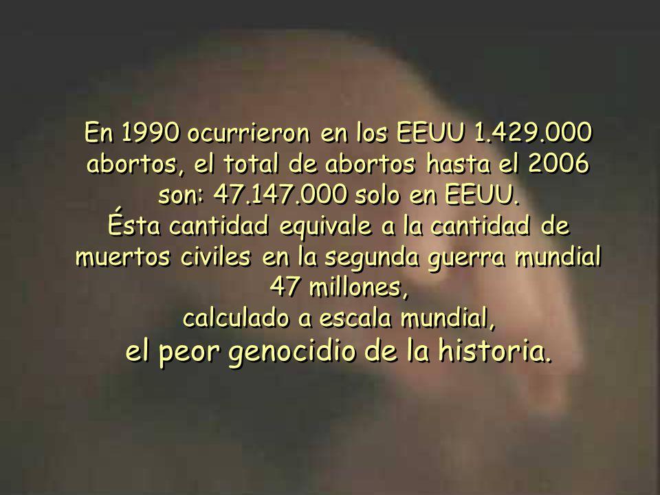 En 1990 ocurrieron en los EEUU 1.429.000 abortos, el total de abortos hasta el 2006 son: 47.147.000 solo en EEUU.