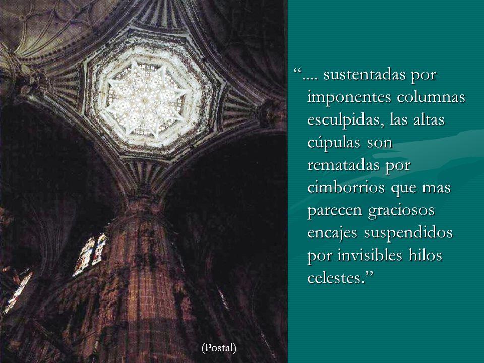 .... sustentadas por imponentes columnas esculpidas, las altas cúpulas son rematadas por cimborrios que mas parecen graciosos encajes suspendidos por