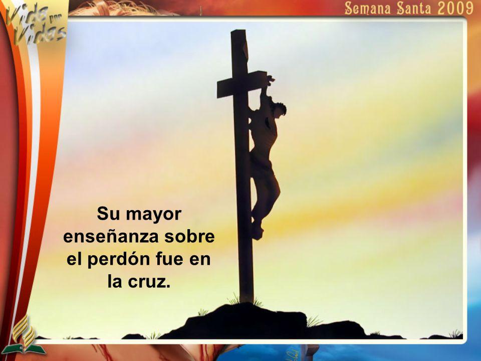 Su mayor enseñanza sobre el perdón fue en la cruz.