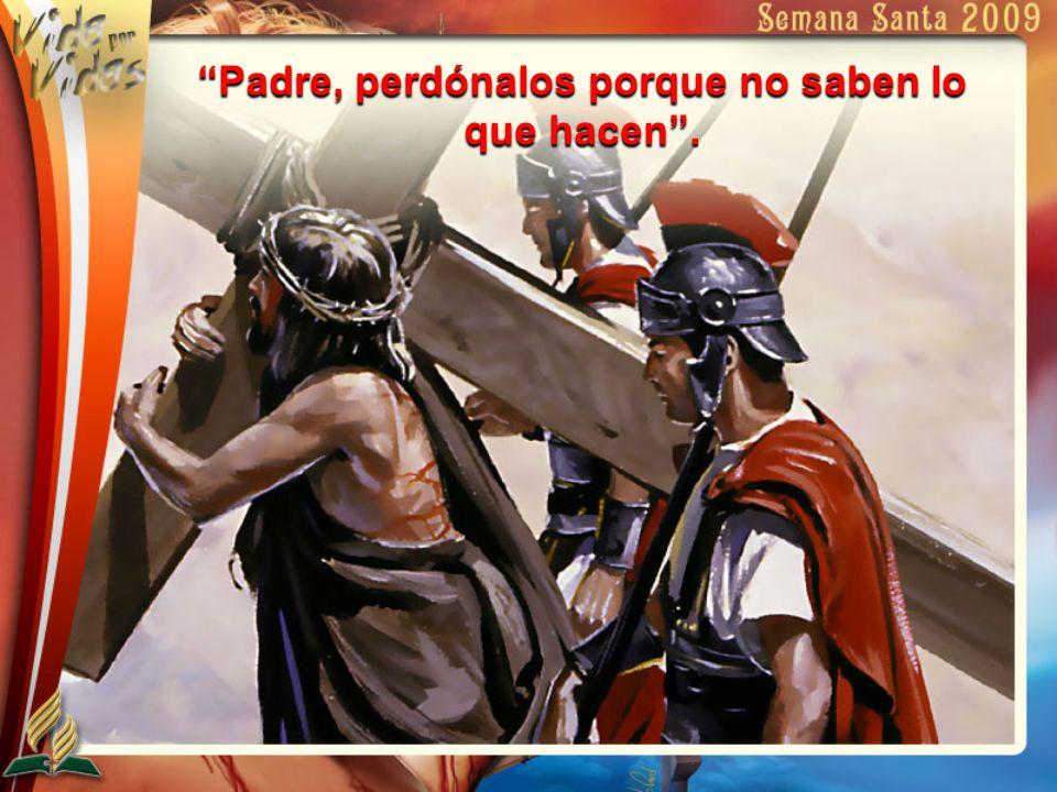 Padre, perdónalos porque no saben lo que hacen.