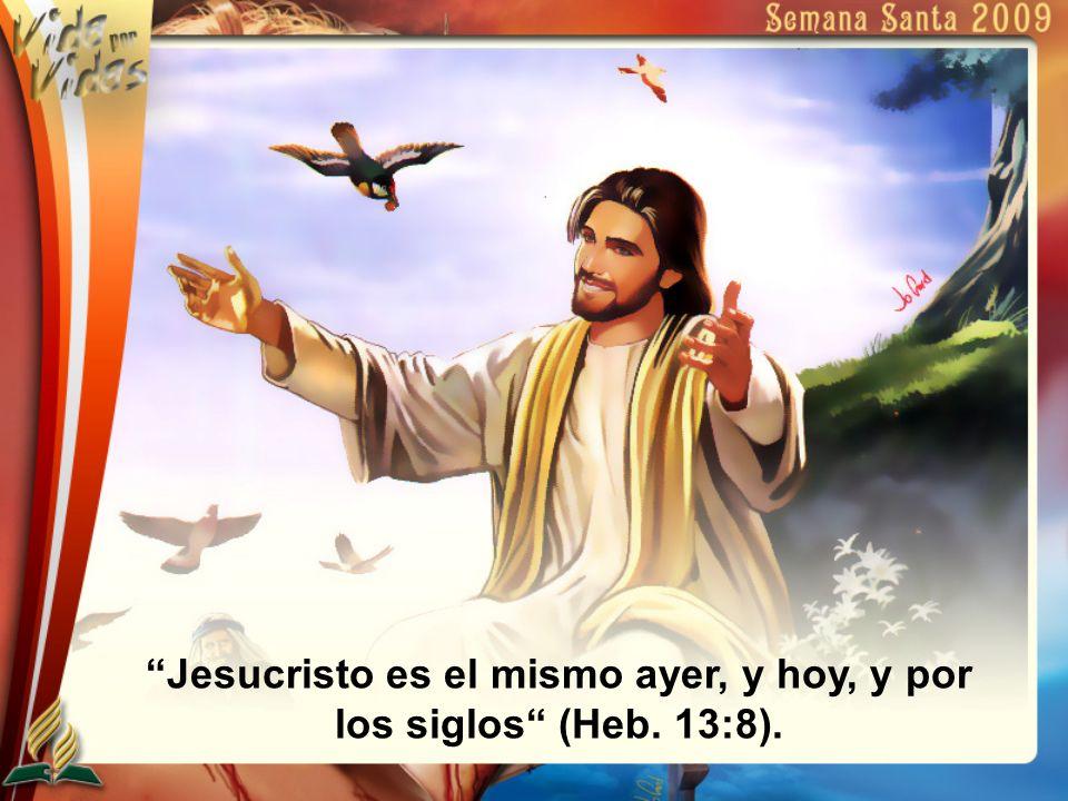 Jesucristo es el mismo ayer, y hoy, y por los siglos (Heb. 13:8).