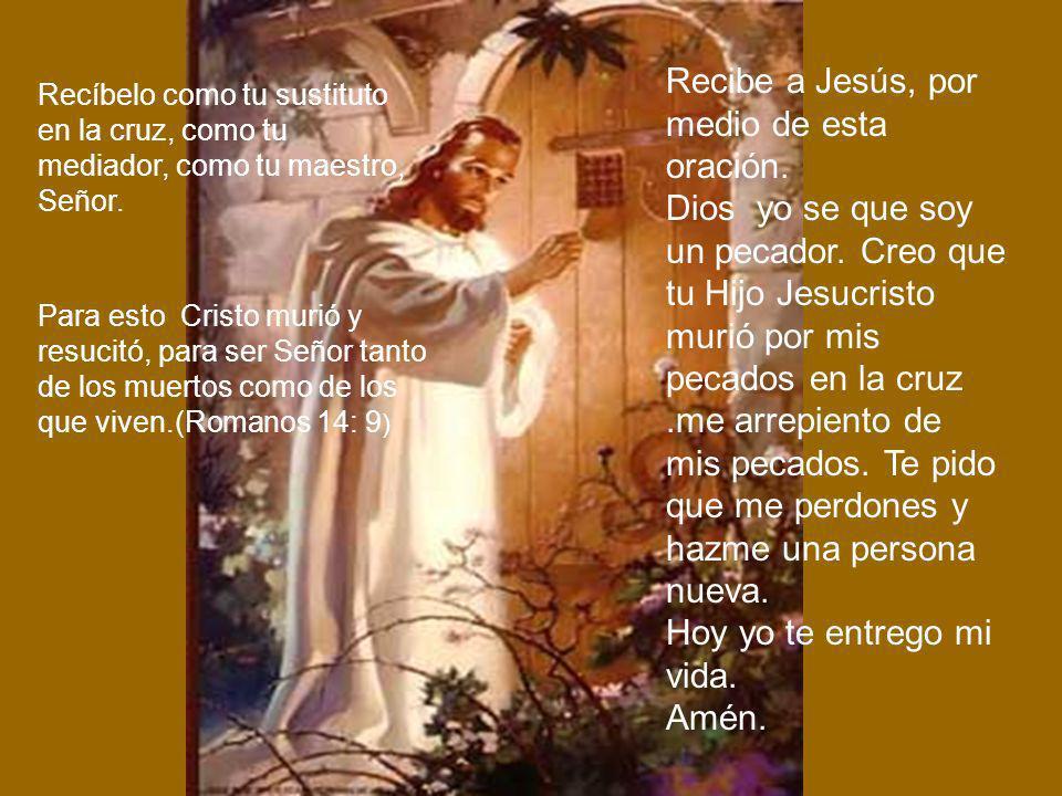 Recíbelo como tu sustituto en la cruz, como tu mediador, como tu maestro, Señor.