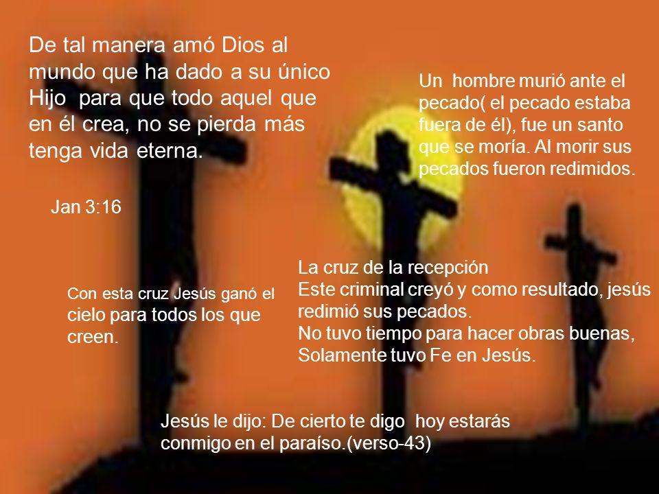 Jan 3:16 De tal manera amó Dios al mundo que ha dado a su único Hijo para que todo aquel que en él crea, no se pierda más tenga vida eterna.