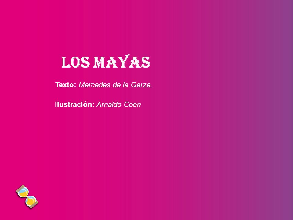 Los Mayas Texto: Mercedes de la Garza. Ilustración: Arnaldo Coen