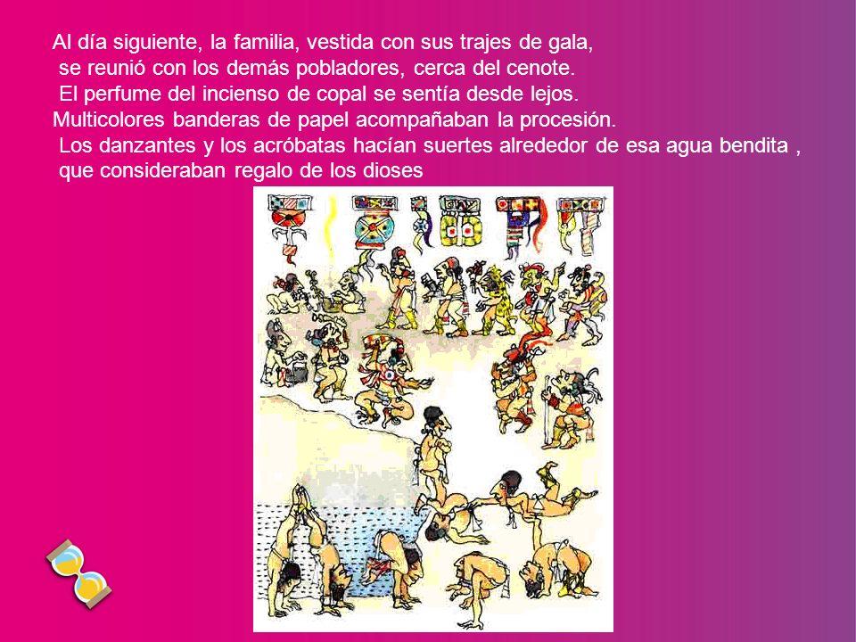 Al día siguiente, la familia, vestida con sus trajes de gala, se reunió con los demás pobladores, cerca del cenote.