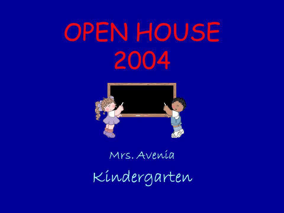 OPEN HOUSE 2004 Mrs. Avenia Kindergarten