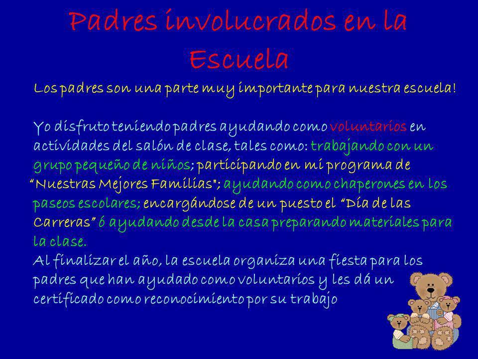 Padres involucrados en la Escuela Los padres son una parte muy importante para nuestra escuela! Yo disfruto teniendo padres ayudando como voluntarios