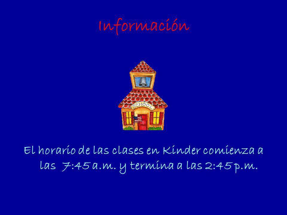 Información El horario de las clases en Kinder comienza a las 7:45 a.m. y termina a las 2:45 p.m.