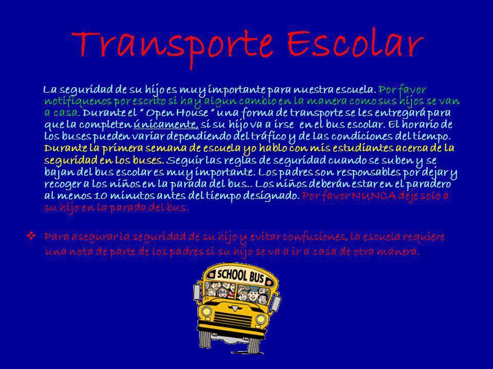 Transporte Escolar La seguridad de su hijo es muy importante para nuestra escuela. Por favor notifíquenos por escrito si hay algun cambio en la manera