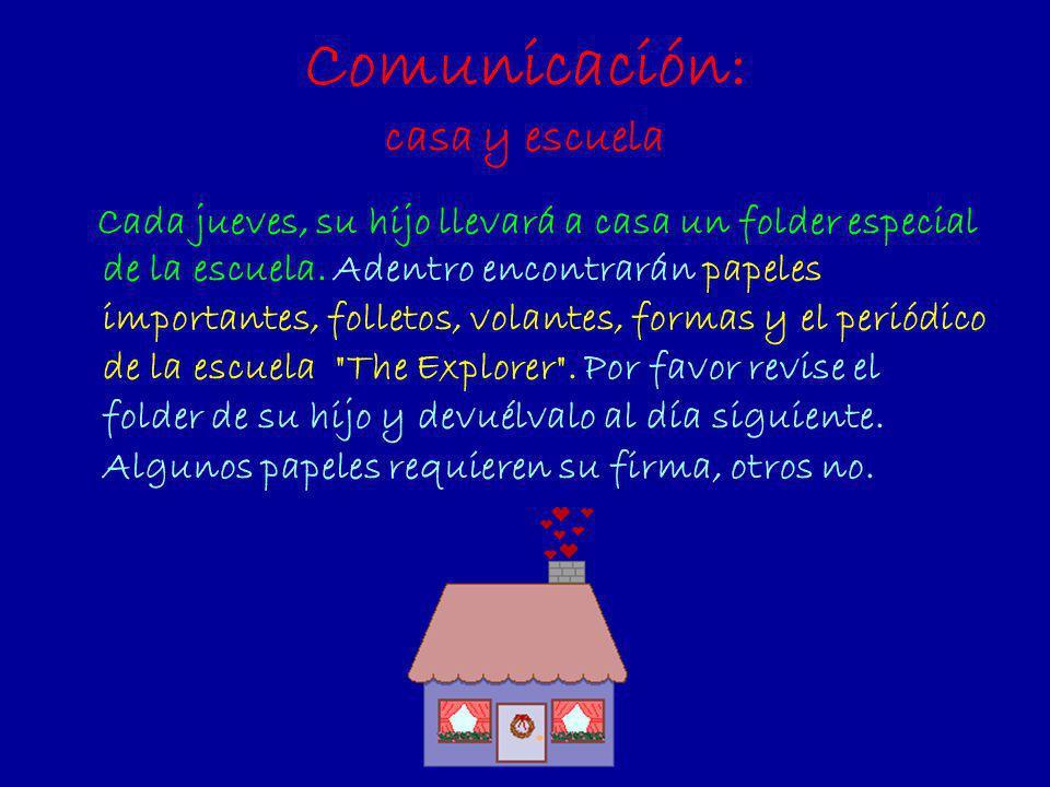 Comunicación: casa y escuela Cada jueves, su hijo llevará a casa un folder especial de la escuela. Adentro encontrarán papeles importantes, folletos,