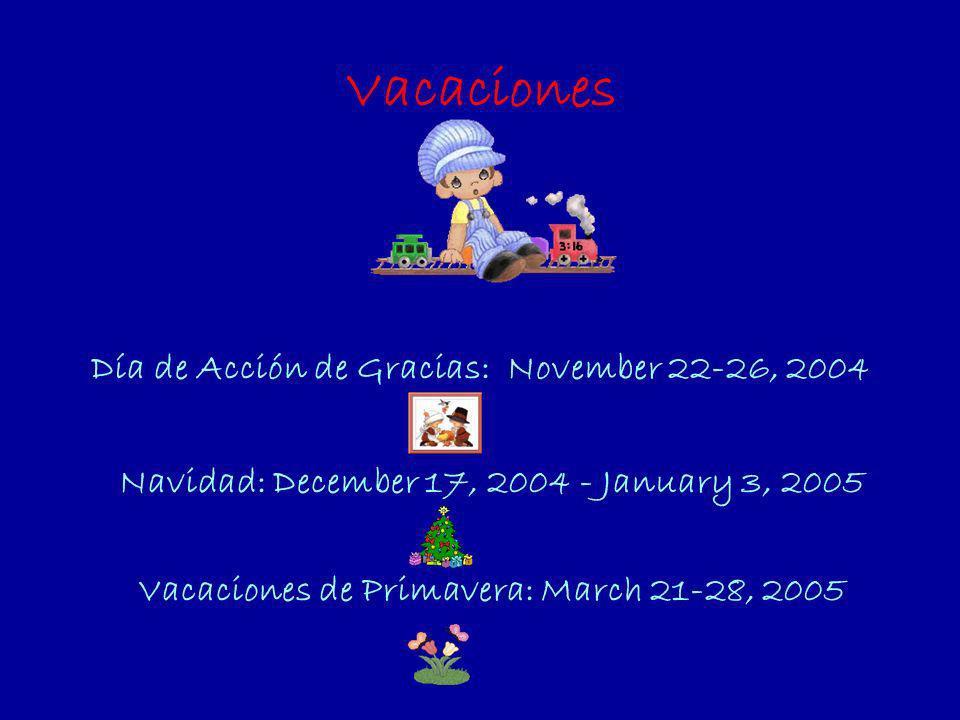Vacaciones Día de Acción de Gracias: November 22-26, 2004 Navidad: December 17, 2004 - January 3, 2005 Vacaciones de Primavera: March 21-28, 2005